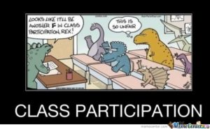 Cartoon showing dinosaurs in a classroom. The teacher tells the T-Rex, who is struggling to raise its hand, that he has an F in participation