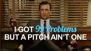 Don Draper image with the caption, I got 99 problems but a pitch ain't one